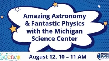 Mchigan Science Center amazing astronomy and fantastic physics