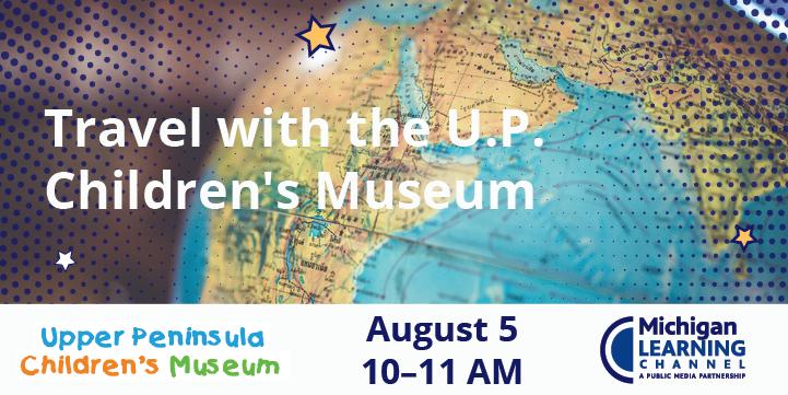 Upper Peninsula Children's Museum virtual field trip
